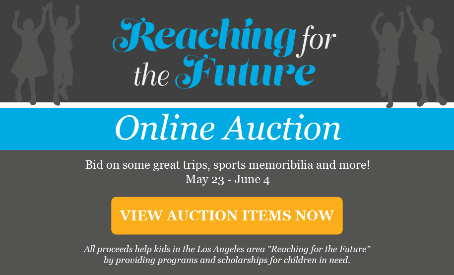 LA Boys and Girls Club Reaching for the Future Annual Benefit Online Auction. Bid on some great trips, sports memorabilia and more! May 23-June 24. VIEW AUCTION ITEMS NOW